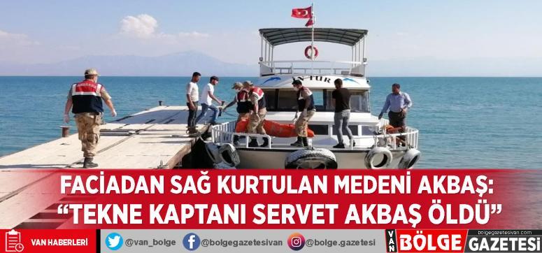 Tekne faciasından sağ kurtulan Medeni Akbaş: 'Tekne kaptanı Servet Akbaş öldü'