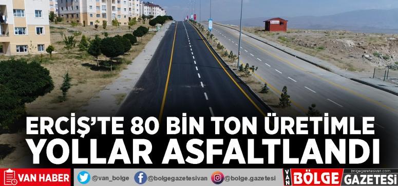 Erciş'te 80 bin ton üretimle yollar asfaltlandı