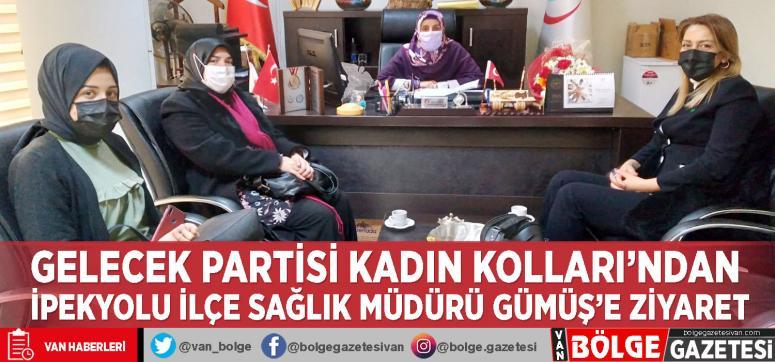 Gelecek Partisi Kadın Kolları'ndan İpekyolu İlçe Sağlık Müdürü Gümüş'e ziyaret