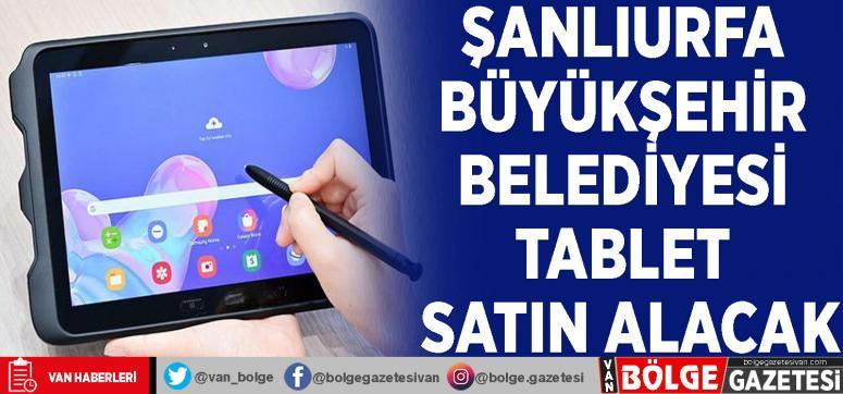Şanlıurfa Büyükşehir Belediyesi tablet satın alacak