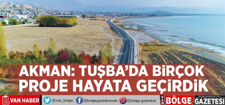 Akman: Tuşba'da birçok proje hayata geçirdik