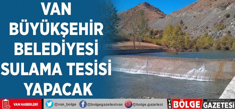 Van Büyükşehir Belediyesi sulama tesisi yapacak