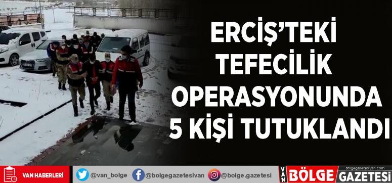 Erciş'teki tefecilik operasyonunda 5 kişi tutuklandı