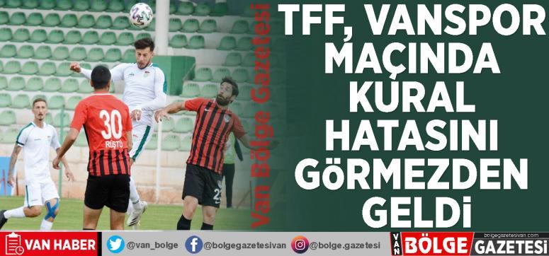 TFF, Vanspor maçında kural hatasını görmezden geldi