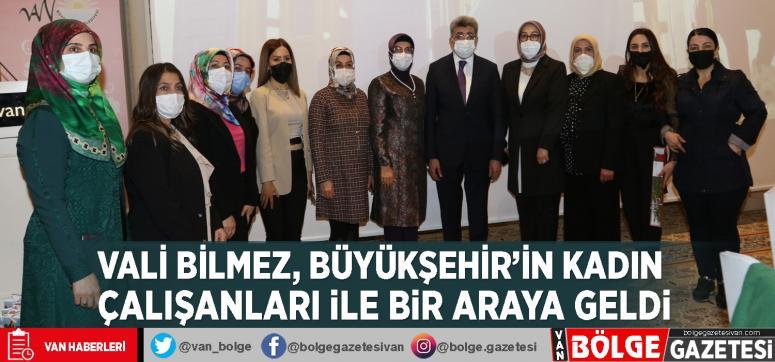 Vali Bilmez, Büyükşehir'in kadın çalışanları ile bir araya geldi