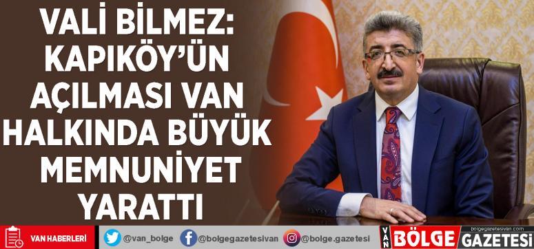 Vali Bilmez: Kapıköy'ün açılması Van halkında büyük memnuniyet yarattı
