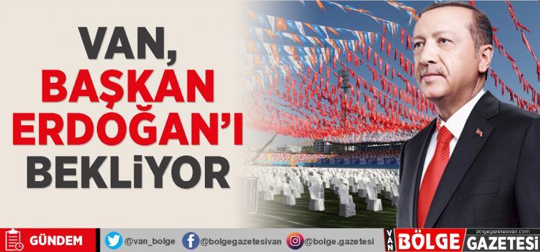 Van, Cumhurbaşkanı Erdoğan'ı bekliyor