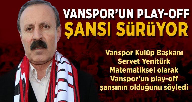 Yentürk: Vanspor'un play-off şansı sürüyor