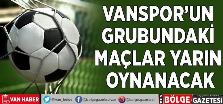 Vanspor'un grubundaki maçlar yarın oynanacak