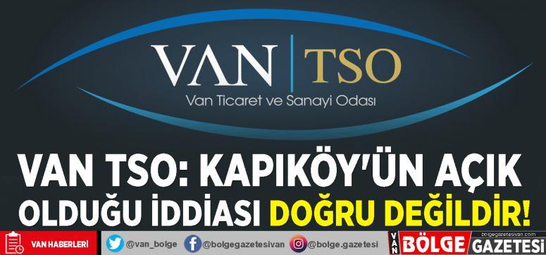 Van TSO: Kapıköy'ün açık olduğu iddiası doğru değildir!