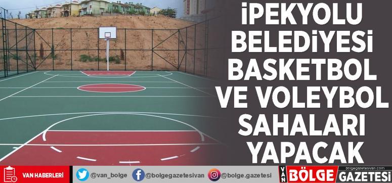 İpekyolu Belediyesi basketbol ve voleybol sahaları yapacak
