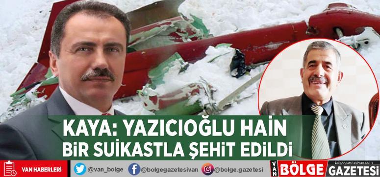 Kaya: Yazıcıoğlu hain bir suikastla şehit edildi