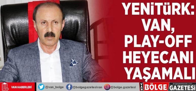 Yenitürk: Van, play-off heyecanı yaşamalı