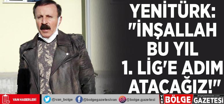 Yenitürk: İnşallah bu yıl 1. Lig'e adım atacağız!