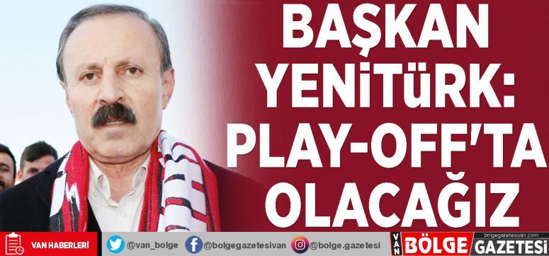 Başkan Yenitürk: Play-Off'ta olacağız