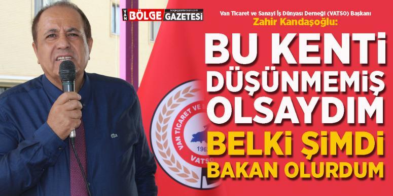 Kandaşoğlu: 'Bu kenti düşünmemiş olsaydım, belki şimdi bakan olurdum!'