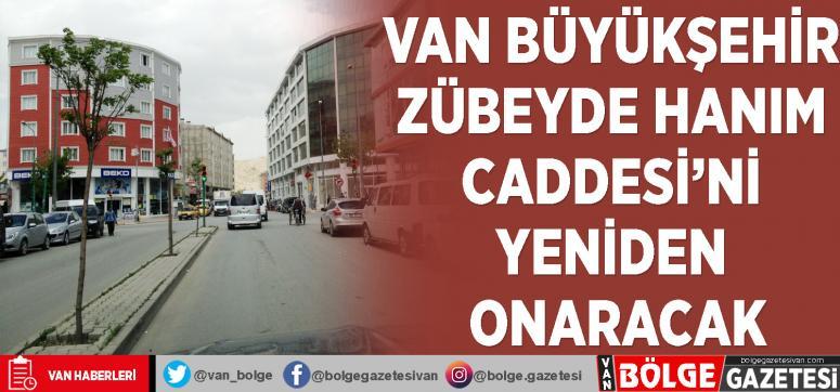 Van Büyükşehir Zübeyde Hanım Caddesi'ni yeniden onaracak