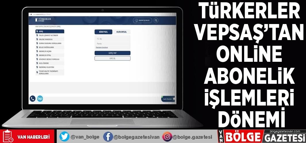 Türkerler VEPSAŞ'tan online abonelik işlemleri dönemi
