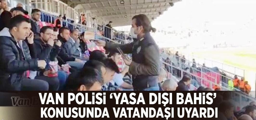 Van polisi 'yasa dışı bahis' konusunda vatandaşı uyardı