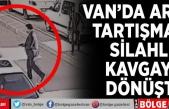Van'da arazi tartışması silahlı kavgaya dönüştü