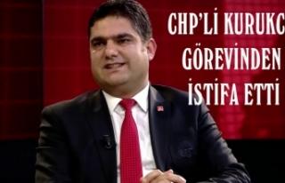 Kurukcu, CHP İl Başkanlığı'ndan istifa etti