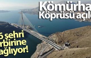 Kömürhan Köprüsü açıldı! 16 şehri birbirine...