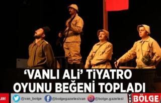 'Vanlı Ali' tiyatro oyunu beğeni topladı
