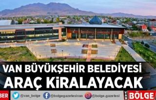 Van Büyükşehir Belediyesi araç kiralayacak