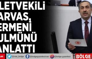 Milletvekili Arvas, Ermeni zulmünü anlattı