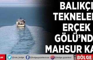 Balıkçı tekneleri Erçek Gölü'nde mahsur...