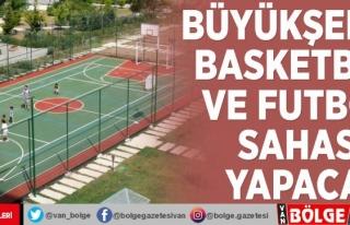 Büyükşehir, basketbol ve futbol sahası yapacak