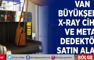 Van Büyükşehir, x-ray cihazı ve metal dedektörü...