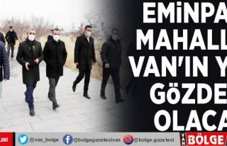 Eminpaşa Mahallesi Van'ın yeni gözdesi olacak