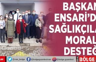 Başkan Ensari'den sağlıkçılara moral desteği