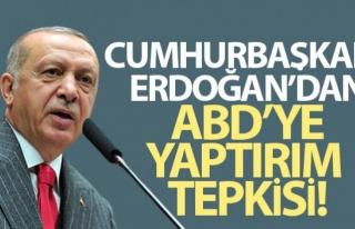 Cumhurbaşkanı Erdoğan'dan ABD'ye yaptırım tepkisi...