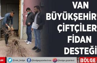 Van Büyükşehir'den çiftçilere fidan desteği