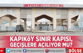 Kapıköy Sınır Kapısı, geçişlere açılıyor...