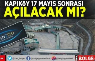 Van TSO: Kapıköy'ün 17 Mayıs sonrası açılacağı...