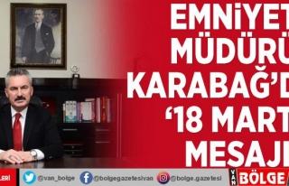 Emniyet Müdürü Karabağ'dan '18 Mart'...