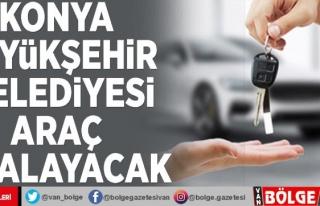 Konya Büyükşehir Belediyesi araç kiralayacak