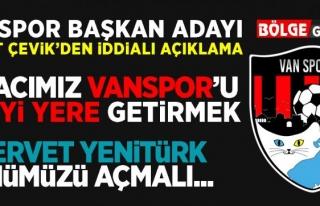 Çevik: Amacımız Vanspor'u en iyi yere getirmek!