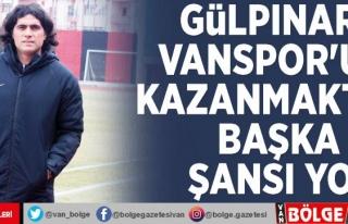 Gülpınar: Vanspor'un kazanmaktan başka şansı...