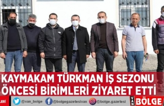Kaymakam Türkman iş sezonu öncesi birimleri ziyaret...
