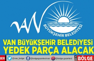 Van Büyükşehir Belediyesi yedek parça alacak