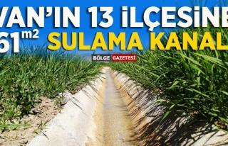 Van'ın 13 ilçesine 61 bin metrelik sulama kanalı...