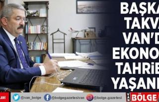Başkan Takva: Van'da ekonomik tahribat yaşanıyor