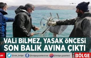 Vali Bilmez, yasak öncesi son balık avına çıktı