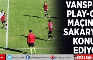 Vanspor, play-off maçında Sakaryaspor'u konuk...