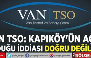 Van TSO: Kapıköy'ün açık olduğu iddiası...