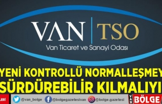Van TSO: Yeni Kontrollü Normalleşmeyi sürdürebilir...
